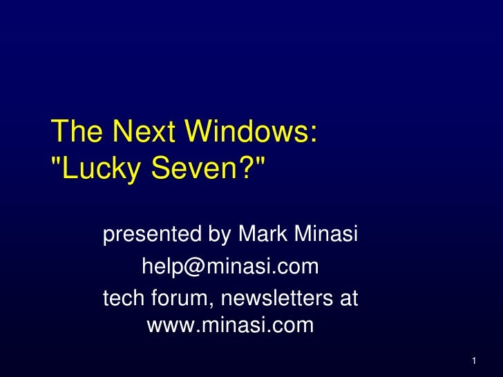 The Next Windows: quot;Lucky Seven?quot;     presented by Mark Minasi        help@minasi.com    tech forum, newsletters at...