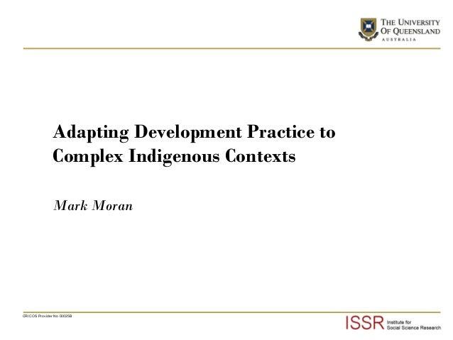 Adapting Development Practice to Complex Indigenous Contexts Mark Moran  CRICOS Provider No 00025B