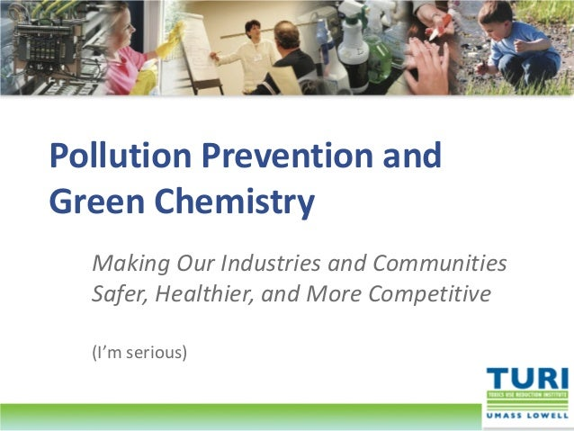 Pollution Prevention andGreen ChemistryMaking Our Industries and CommunitiesSafer, Healthier, and More Competitive(I'm ser...