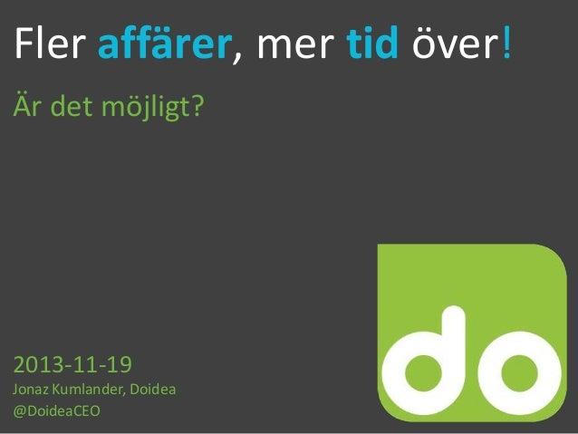 Fler affärer, mer tid över! Är det möjligt?  2013-11-19 Jonaz Kumlander, Doidea @DoideaCEO