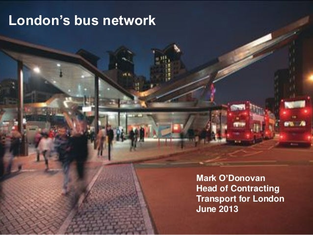 1London's bus networkMark O'DonovanHead of ContractingTransport for LondonJune 2013