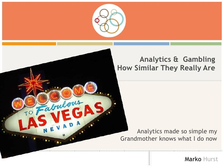 Analytics &  Gambling How Similar They Really Are Analytics made so simple my Grandmother knows what I do now