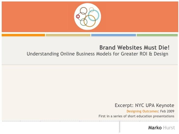Brand Websites Must Die! Understanding Online Business Models for Greater ROI & Design                                    ...