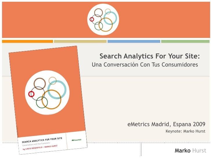 Search Analytics For Your Site: Una Conversación Con Tus Consumidores   eMetrics Madrid, Espana 2009 Keynote: Marko Hurst