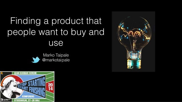 Finding a product that people want to buy and use Marko Taipale @markotaipale