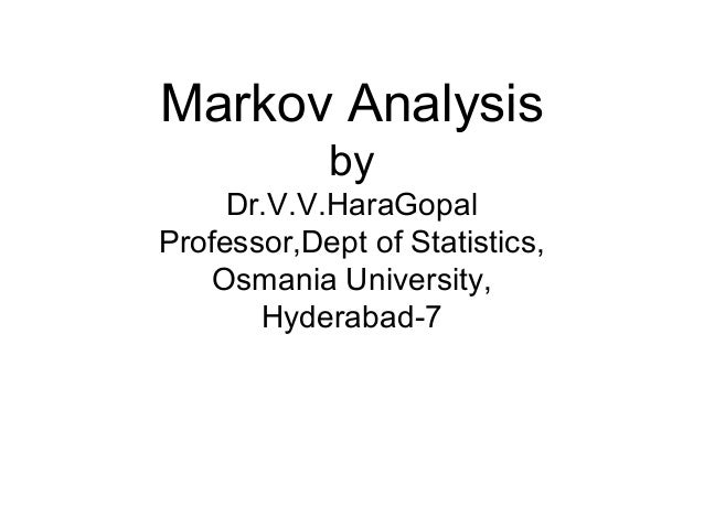 Markov Analysis by Dr.V.V.HaraGopal Professor,Dept of Statistics, Osmania University, Hyderabad-7