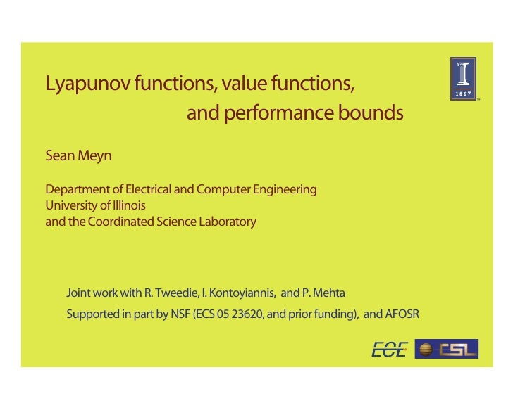 Lyapunov functions, value functions,                and performance bounds Sean Meyn  Department of Electrical and Compute...