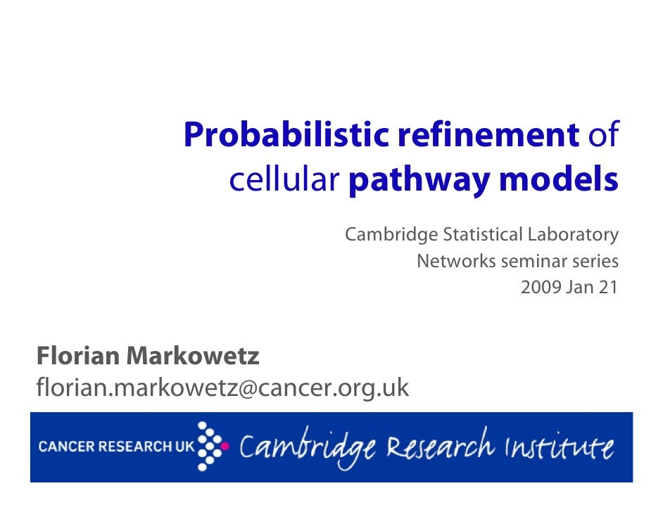 Probabilistic refinement of                cellular pathway models                          Cambridge Statistical Laborato...
