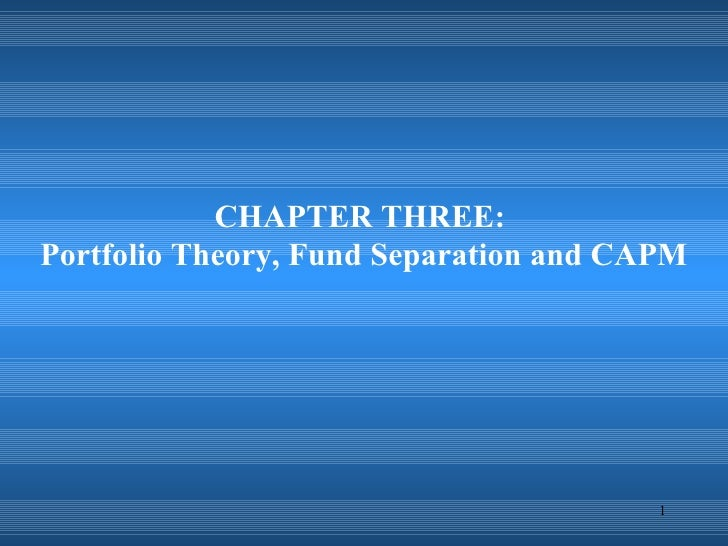 CHAPTER THREE:  Portfolio Theory, Fund Separation and CAPM