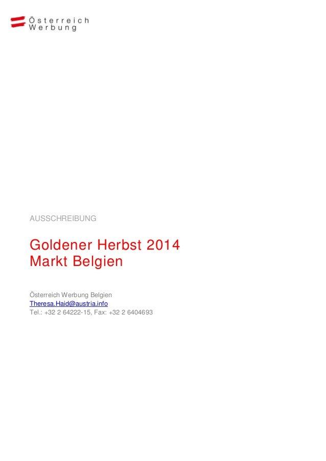 AUSSCHREIBUNG  Goldener Herbst 2014 Markt Belgien Österreich Werbung Belgien Theresa.Haid@austria.info Tel.: +32 2 64222-1...