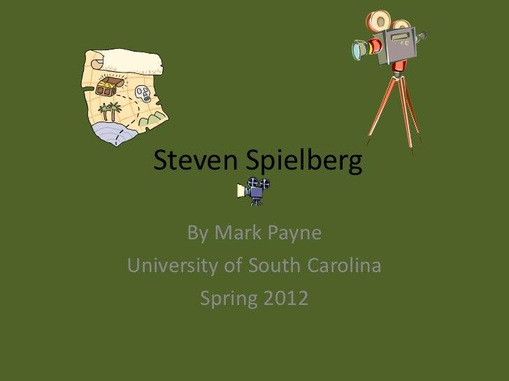 Steven Spielberg      By Mark PayneUniversity of South Carolina        Spring 2012