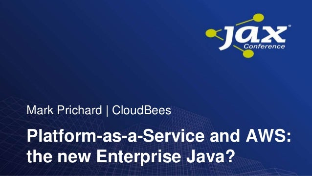Mark Prichard | CloudBeesPlatform-as-a-Service and AWS:the new Enterprise Java?