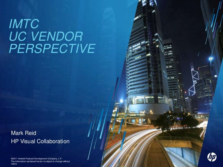 IMTCUC Vendor perspective<br />©2011 Hewlett-Packard Development Company, L.P. <br />The information contained herein is s...