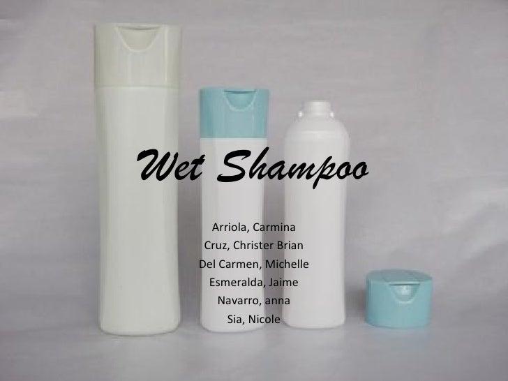 Wet Shampoo    Arriola, Carmina   Cruz, Christer Brian  Del Carmen, Michelle    Esmeralda, Jaime      Navarro, anna       ...