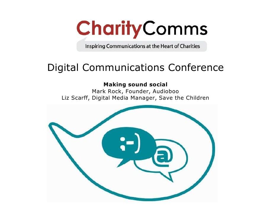 Digital Communications Conference                  Making sound social              Mark Rock, Founder, Audioboo  Liz Scar...