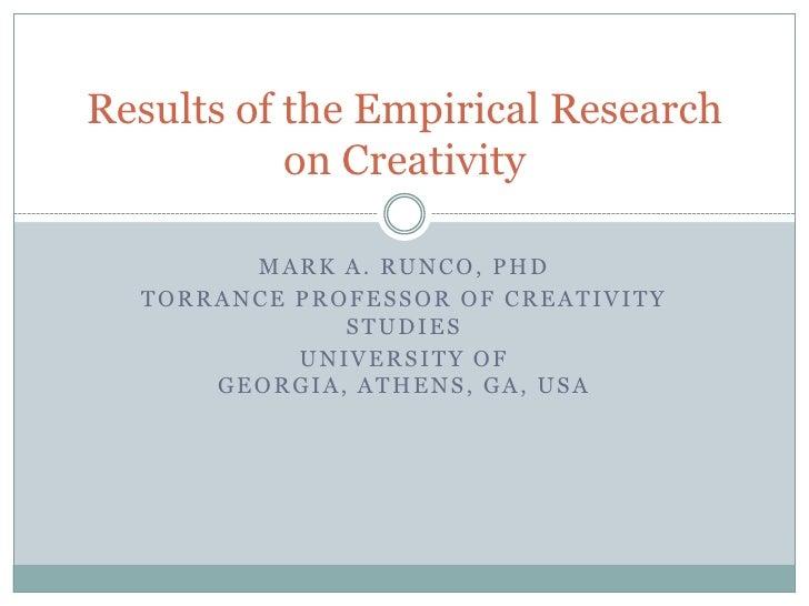 Results of the Empirical Research           on Creativity        MARK A. RUNCO, PHD  TORRANCE PROFESSOR OF CREATIVITY     ...