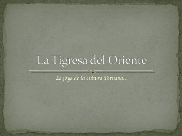 La joya de la cultura Peruana…