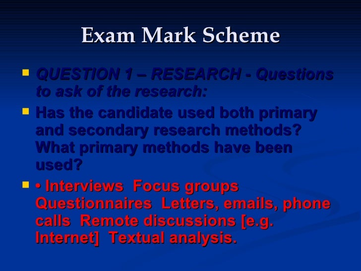 Exam Mark Scheme <ul><li>QUESTION 1 – RESEARCH - Questions to ask of the research:  </li></ul><ul><li>Has the candidate us...
