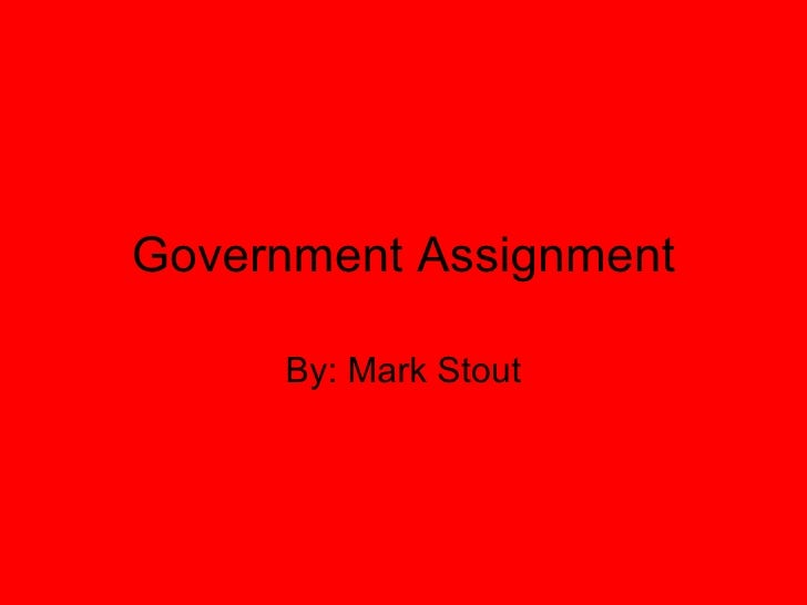 Government Assignment By: Mark Stout