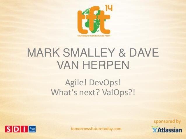 Mark Smalley & Dave van Herpen, ValOps