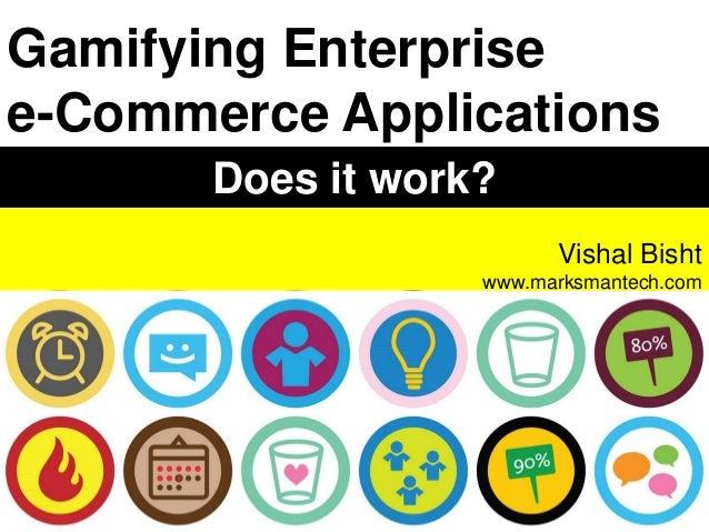 Vishal Bisht www.marksmantech.com Gamifying Enterprise e-Commerce Applications Does it work?