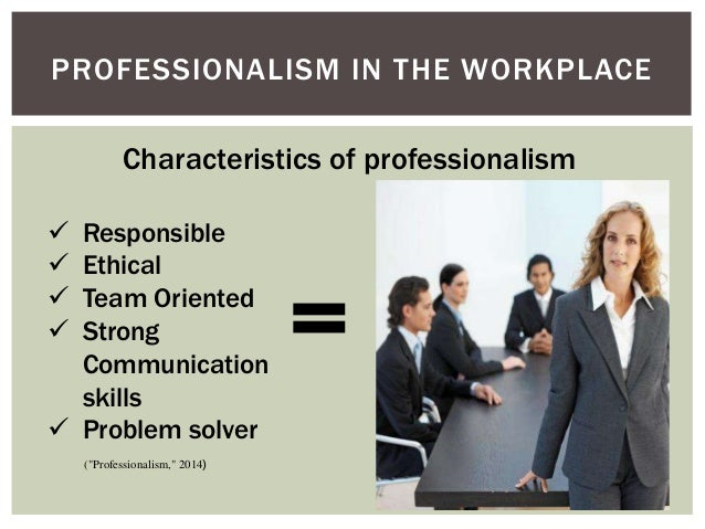 Essay Professionalism Workplace  Professionalism In The Workplace