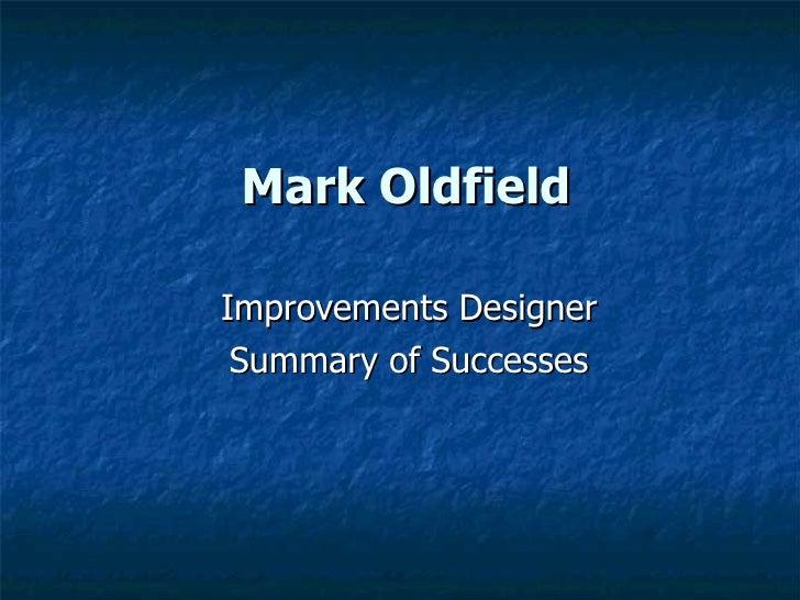 Mark Oldfield Improvements Designer Summary of Successes