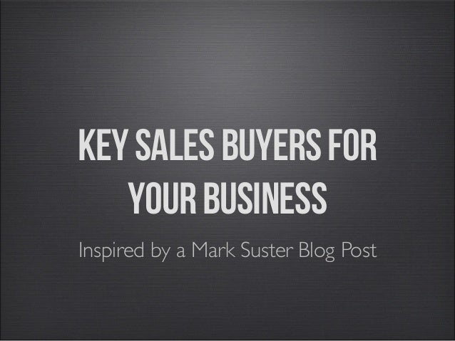 keysalesbuyersfor yourbusiness Inspired by a Mark Suster Blog Post