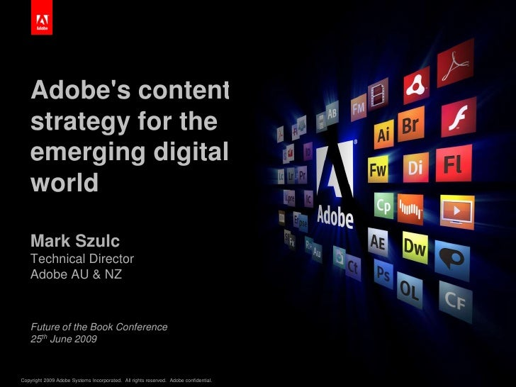 Adobe's content strategy for the emerging digital world<br />Mark SzulcTechnical DirectorAdobe AU & NZ<br />Future of...