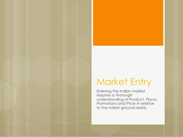 Market EntryEntering the Indian marketrequires a thoroughunderstanding of Product, Place,Promotions and Price in relationt...