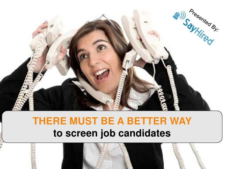 Presented By:<br />THERE MUST BE A BETTER WAY                 to screen job candidates      <br />