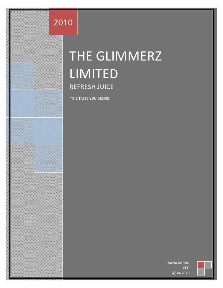 "THE GLIMMERZ LIMITEDREFRESH JUICE""THE TASTE YOU DESIRE""2010RANA IMRANCEO4/30/2010<br />  SUPERIOR UNIVERSITY LAHORE<br />P..."
