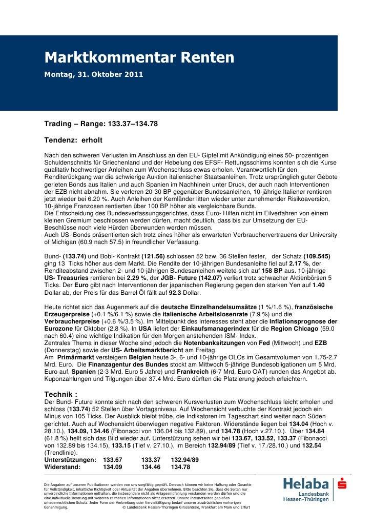 Marktkommentar RentenMontag, 31. Oktober 2011Trading – Range: 133.37–134.78Tendenz: erholtNach den schweren Verlusten im A...