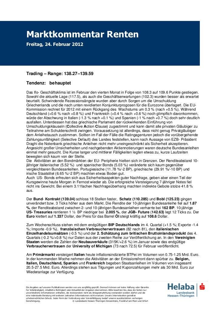 Marktkommentar RentenFreitag, 24. Februar 2012Trading – Range: 138.27–139.59Tendenz: behauptetDas Ifo- Geschäftsklima ist ...
