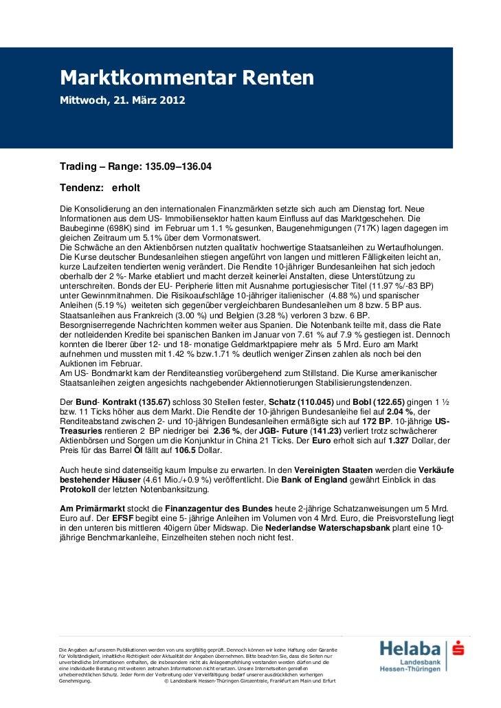 Marktkommentar RentenMittwoch, 21. März 2012Trading – Range: 135.09–136.04Tendenz: erholtDie Konsolidierung an den interna...