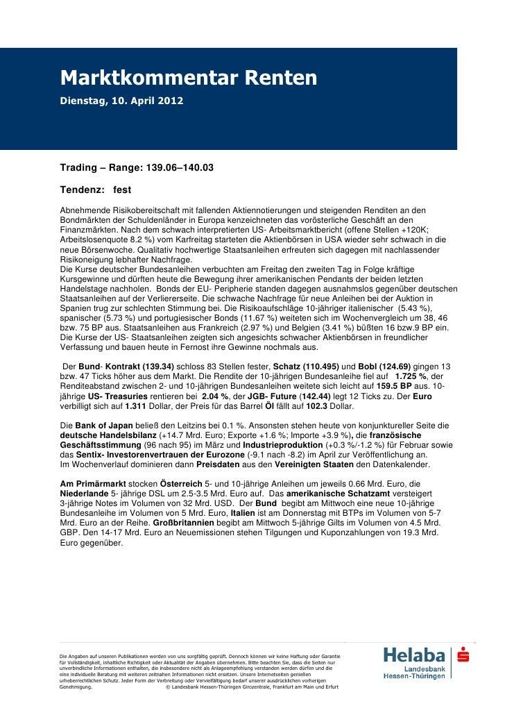 Marktkommentar RentenDienstag, 10. April 2012Trading – Range: 139.06–140.03Tendenz: festAbnehmende Risikobereitschaft mit ...