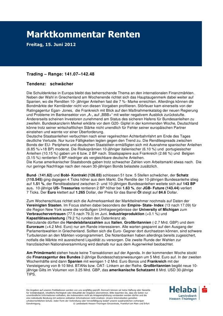 Marktkommentar RentenFreitag, 15. Juni 2012Trading – Range: 141.07–142.48Tendenz: schwächerDie Schuldenkrise in Europa ble...