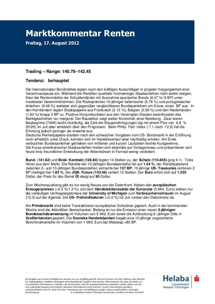 Marktkommentar RentenFreitag, 17. August 2012Trading – Range: 140.78–142.45Tendenz: behauptetDie internationalen Bondmärkt...