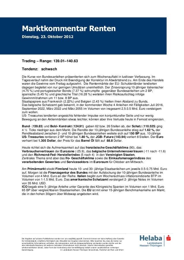 Marktkommentar RentenDienstag, 23. Oktober 2012Trading – Range: 139.01–140.63Tendenz: schwachDie Kurse von Bundesanleihen ...