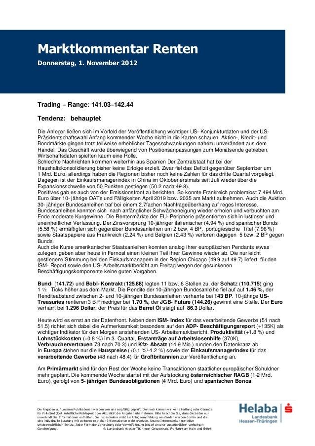 Marktkommentar RentenDonnerstag, 1. November 2012Trading – Range: 141.03–142.44Tendenz: behauptetDie Anleger ließen sich i...