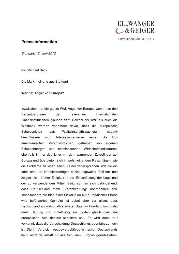 PresseinformationStuttgart, 13. Juni 2012von Michael BeckDie Marktmeinung aus StuttgartWer hat Angst vor Europa?Inzwischen...