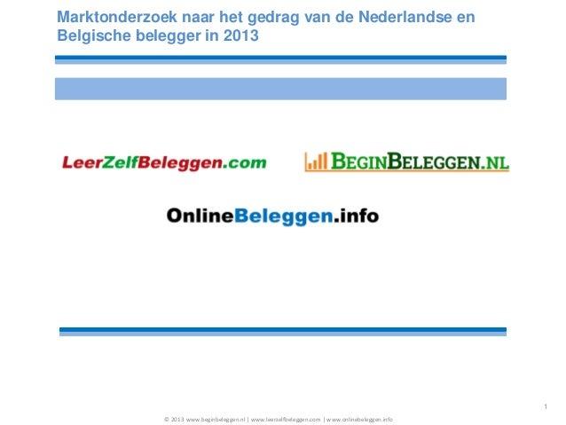 Marktonderzoek naar het gedrag van de Nederlandse en Belgische belegger in 2013 © 2013 www.beginbeleggen.nl | www.leerzelf...