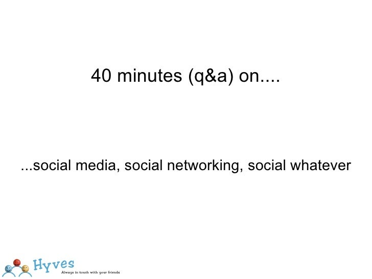 40 minutes (q&a) on....    ...social media, social networking, social whatever