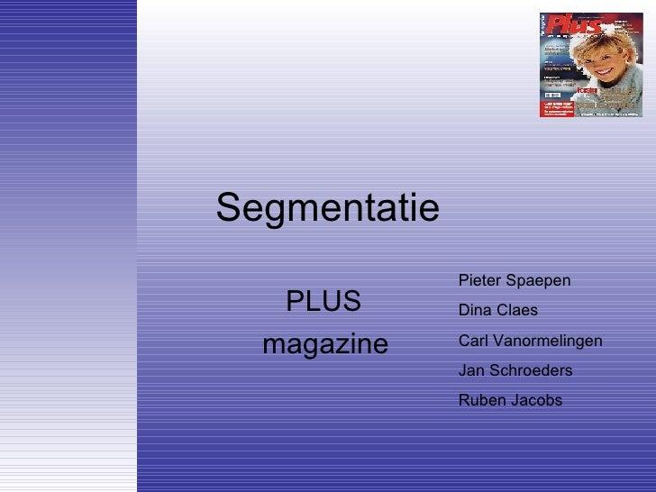 Segmentatie PLUS  magazine Pieter Spaepen Dina Claes Carl Vanormelingen Jan Schroeders Ruben Jacobs