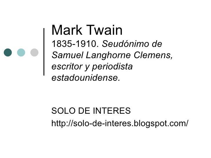 Mark Twain  1835-1910.  Seudónimo de Samuel Langhorne Clemens, escritor y periodista estadounidense. SOLO DE INTERES http:...