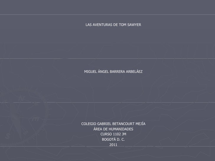 <ul><li>LAS AVENTURAS DE TOM SAWYER </li></ul><ul><li>MIGUEL ÁNGEL BARRERA ARBELÁEZ </li></ul><ul><li>COLEGIO GABRIEL BETA...