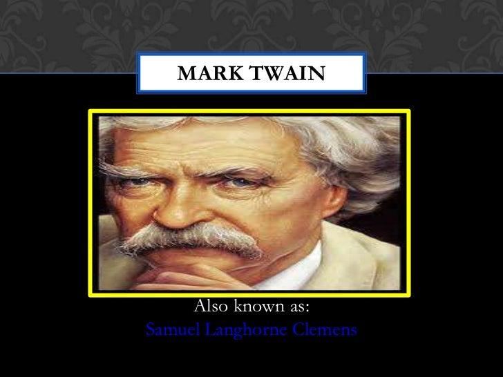 MARK TWAIN     Also known as:Samuel Langhorne Clemens
