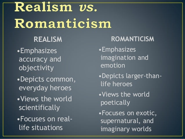 compare and contrast of realism and romanticism According to professor paul brians of washington state university, realism in literature was a movement that, in reaction to romanticism, focused on the real world and familiar kinds of characters as opposed to the fantastical or supernatural.