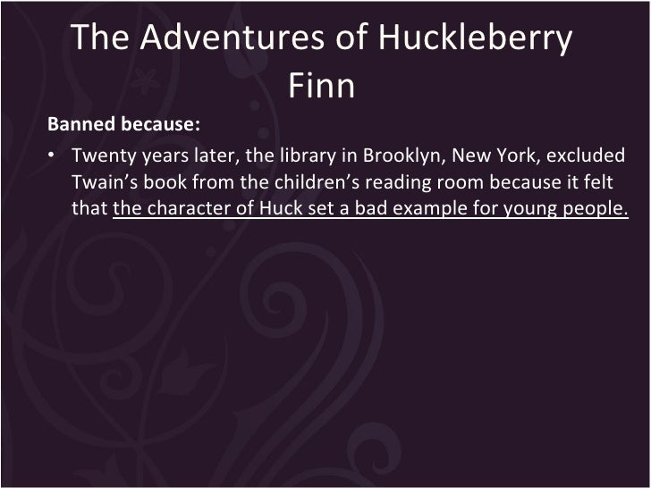 the adventures of huckleberry finn by mark twain should not be banned Mark twain's adventures of huckleberry finn was called vulgar  and not always truthful hero as well  environment and whether it should be assigned.