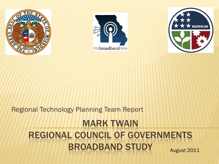 Regional Technology Planning Team Report               MARK TWAIN     REGIONAL COUNCIL OF GOVERNMENTS            BROADBAND...